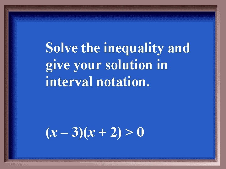 Solve the inequality and give your solution in interval notation. (x – 3)(x +