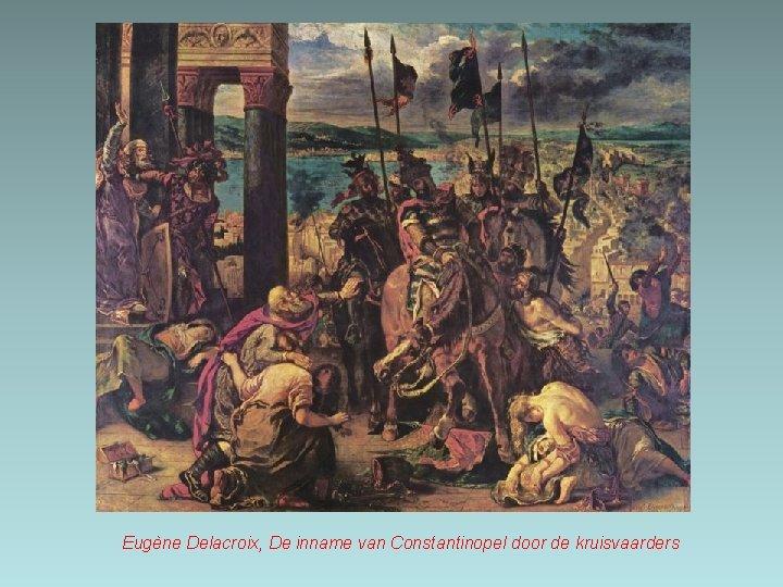 Eugène Delacroix, De inname van Constantinopel door de kruisvaarders