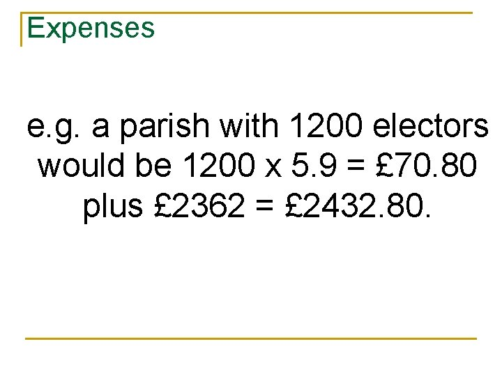 Expenses e. g. a parish with 1200 electors would be 1200 x 5. 9
