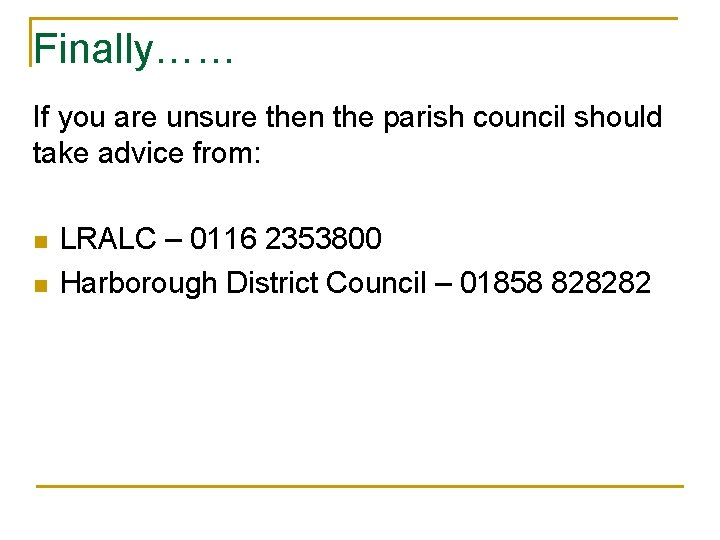 Finally…… If you are unsure then the parish council should take advice from: n