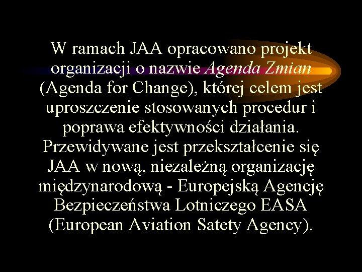 W ramach JAA opracowano projekt organizacji o nazwie Agenda Zmian (Agenda for Change), której