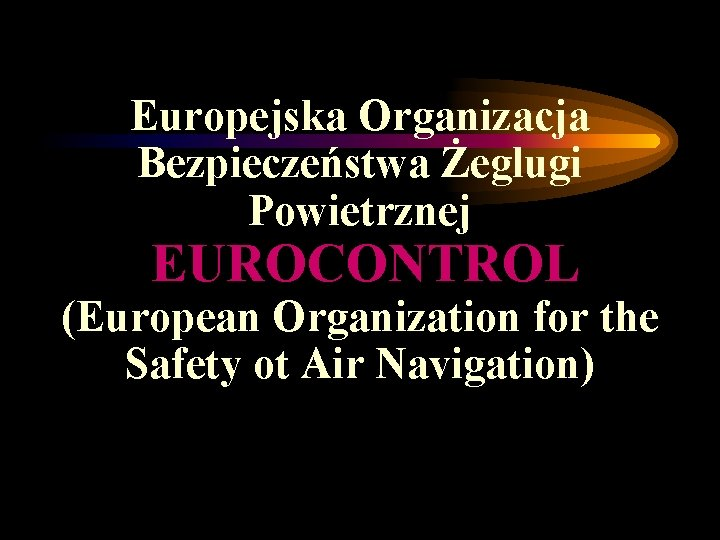 Europejska Organizacja Bezpieczeństwa Żeglugi Powietrznej EUROCONTROL (European Organization for the Safety ot Air Navigation)