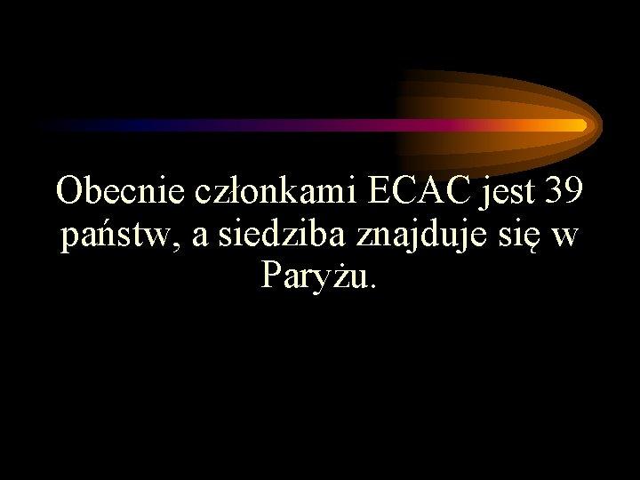 Obecnie członkami ECAC jest 39 państw, a siedziba znajduje się w Paryżu.