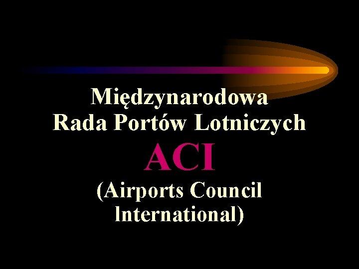 Międzynarodowa Rada Portów Lotniczych ACI (Airports Council lnternational)