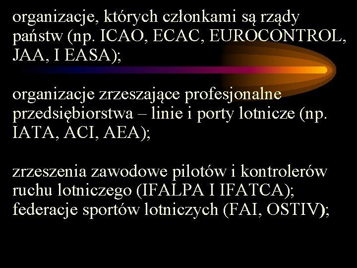 organizacje, których członkami są rządy państw (np. ICAO, ECAC, EUROCONTROL, JAA, I EASA); organizacje