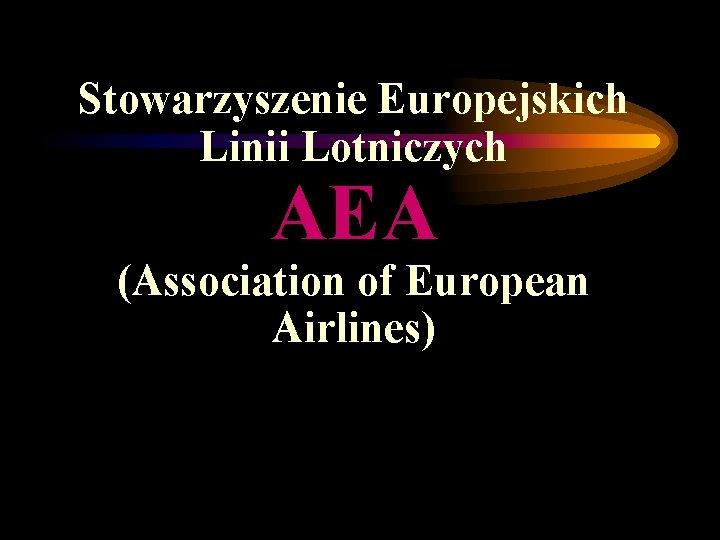 Stowarzyszenie Europejskich Linii Lotniczych AEA (Association of European Airlines)