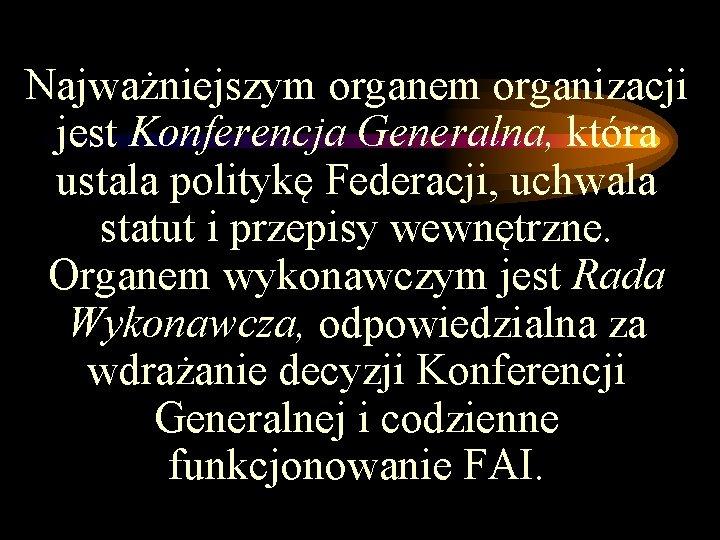 Najważniejszym organem organizacji jest Konferencja Generalna, która ustala politykę Federacji, uchwala statut i przepisy