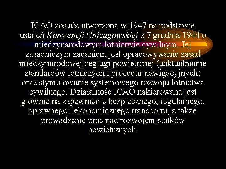 ICAO została utworzona w 1947 na podstawie ustaleń Konwencji Chicagowskiej z 7 grudnia 1944