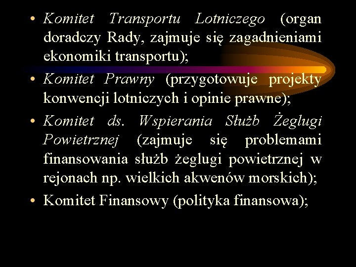 • Komitet Transportu Lotniczego (organ doradczy Rady, zajmuje się zagadnieniami ekonomiki transportu); •