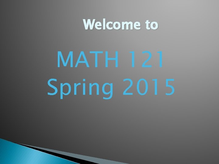 Welcome to MATH 121 Spring 2015