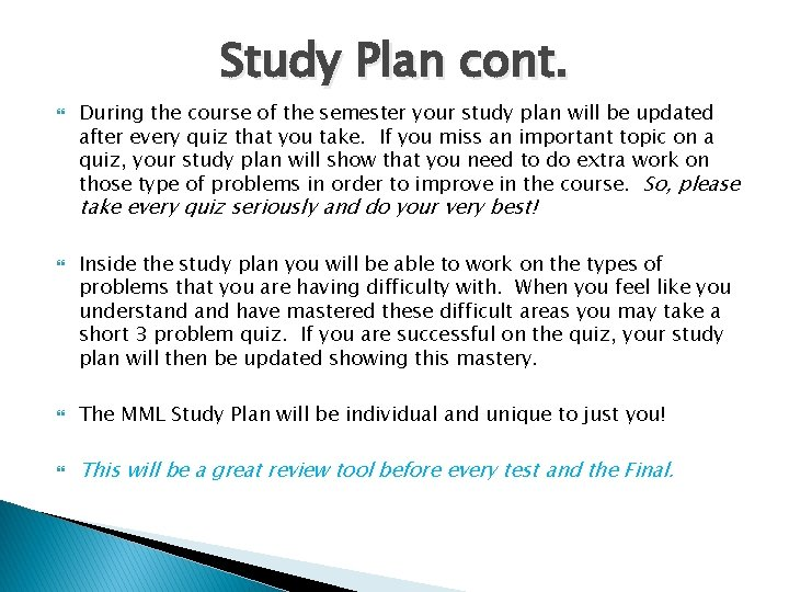 Study Plan cont. During the course of the semester your study plan will be