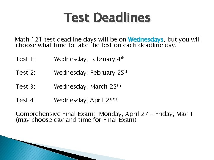 Test Deadlines Math 121 test deadline days will be on Wednesdays, but you will