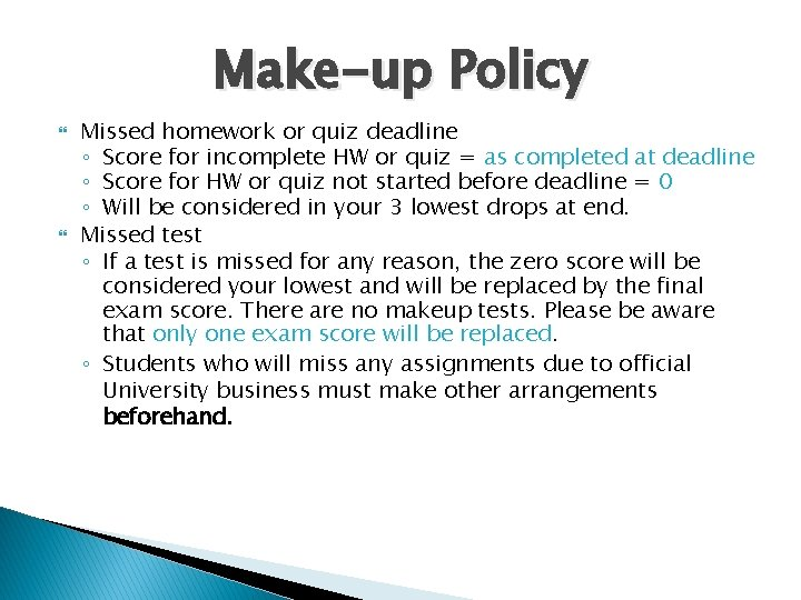 Make-up Policy Missed homework or quiz deadline ◦ Score for incomplete HW or quiz
