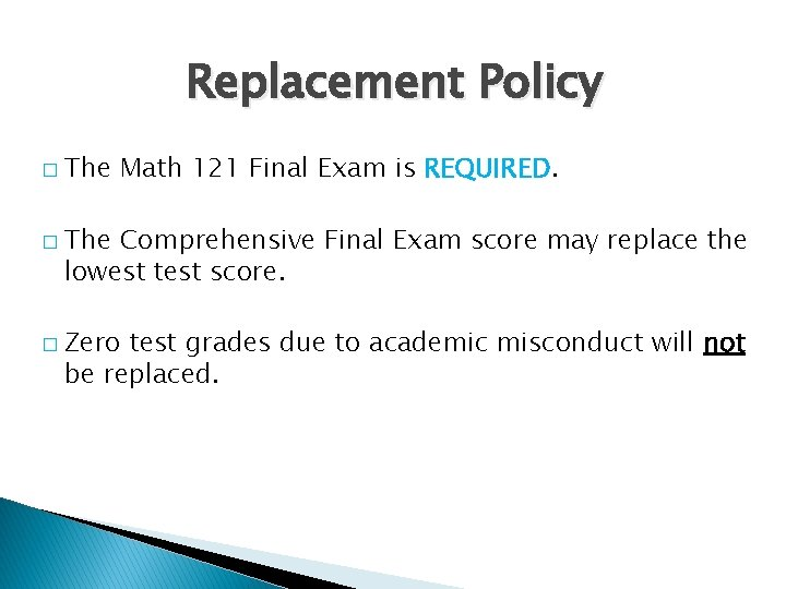 Replacement Policy � The Math 121 Final Exam is REQUIRED. � The Comprehensive Final