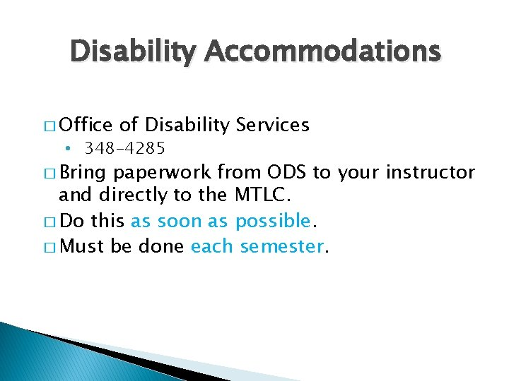 Disability Accommodations � Office of Disability Services • 348 -4285 � Bring paperwork from