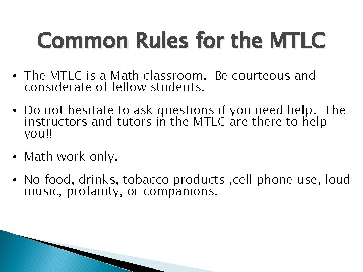 Common Rules for the MTLC • The MTLC is a Math classroom. Be courteous