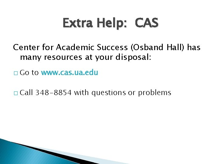 Extra Help: CAS Center for Academic Success (Osband Hall) has many resources at your