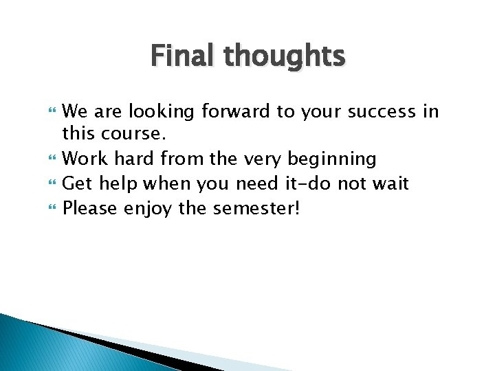 Final thoughts We are looking forward to your success in this course. Work hard