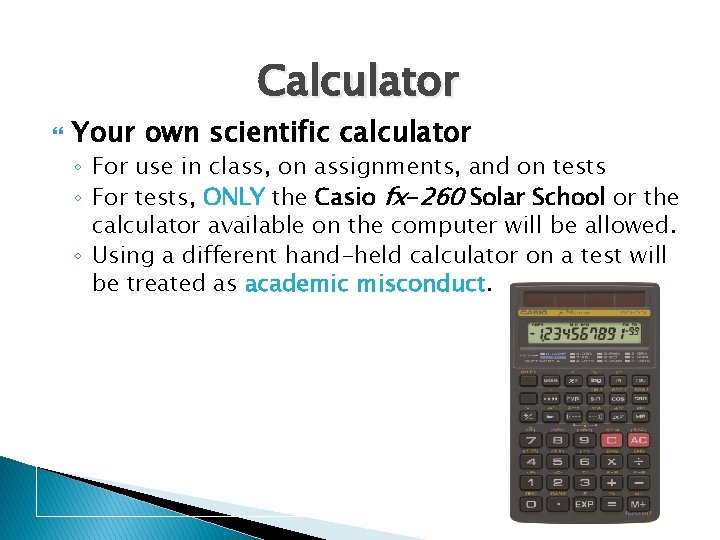 Calculator Your own scientific calculator ◦ For use in class, on assignments, and on