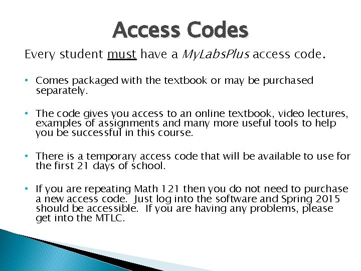 Access Codes Every student must have a My. Labs. Plus access code. • Comes