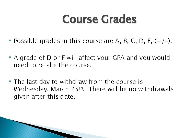 Course Grades Possible grades in this course are A, B, C, D, F, (+/-).