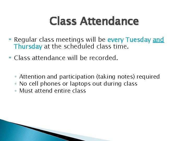 Class Attendance Regular class meetings will be every Tuesday and Thursday at the scheduled