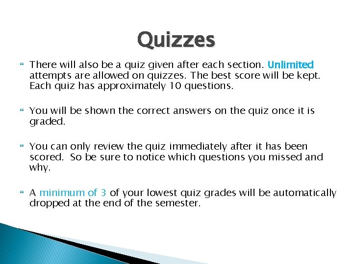 Quizzes There will also be a quiz given after each section. Unlimited attempts are