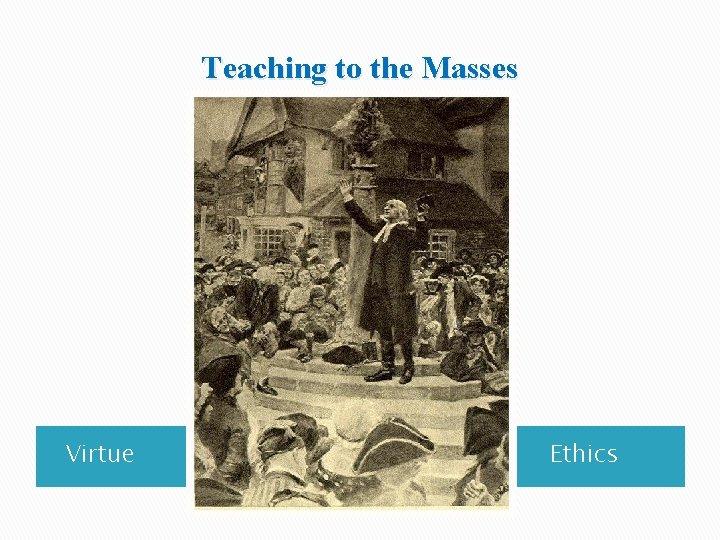 Teaching to the Masses Virtue Wqua Ethics