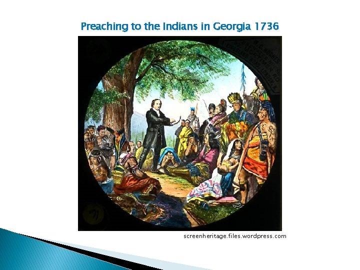 Preaching to the Indians in Georgia 1736 screenheritage. files. wordpress. com