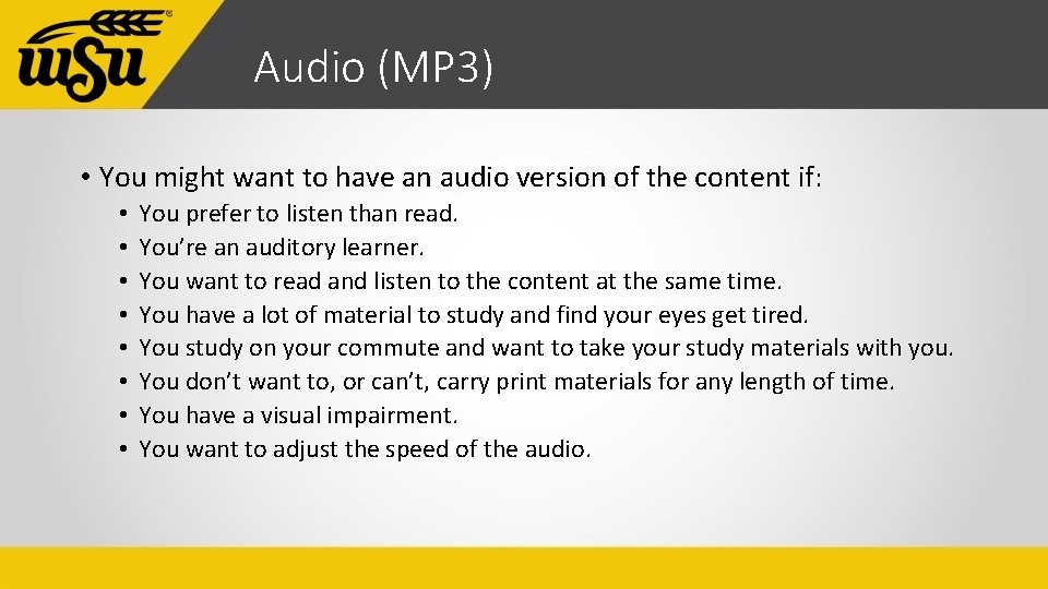 Audio (MP 3) • You might want to have an audio version of the