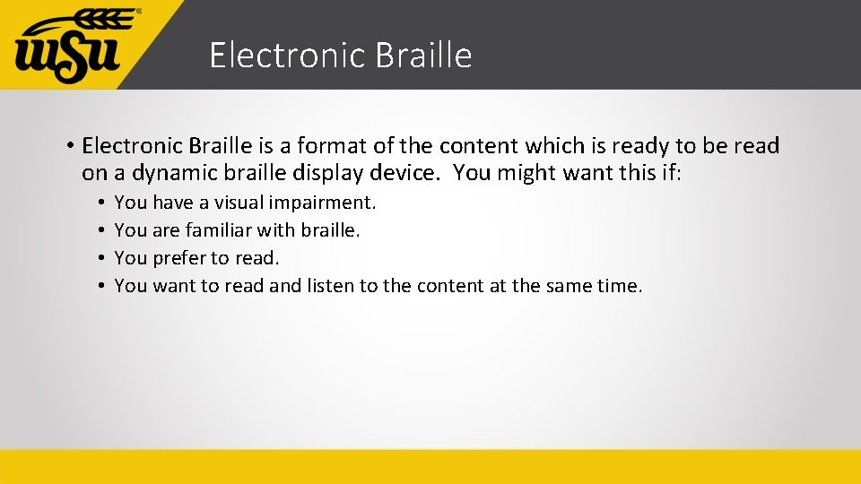 Electronic Braille • Electronic Braille is a format of the content which is ready