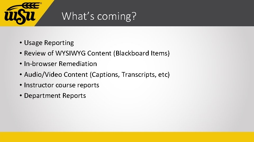 What's coming? • Usage Reporting • Review of WYSIWYG Content (Blackboard Items) • In-browser
