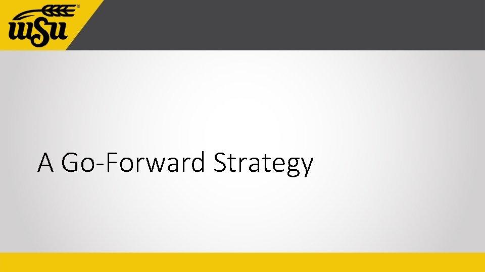 A Go-Forward Strategy
