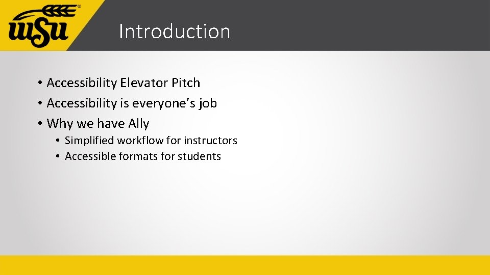 Introduction • Accessibility Elevator Pitch • Accessibility is everyone's job • Why we have