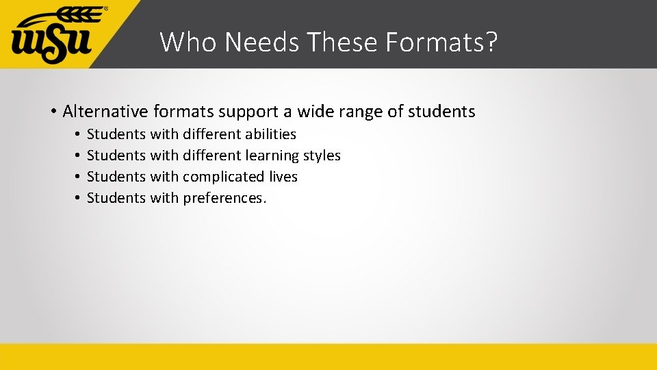 Who Needs These Formats? • Alternative formats support a wide range of students •