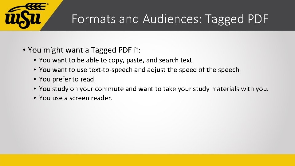 Formats and Audiences: Tagged PDF • You might want a Tagged PDF if: •