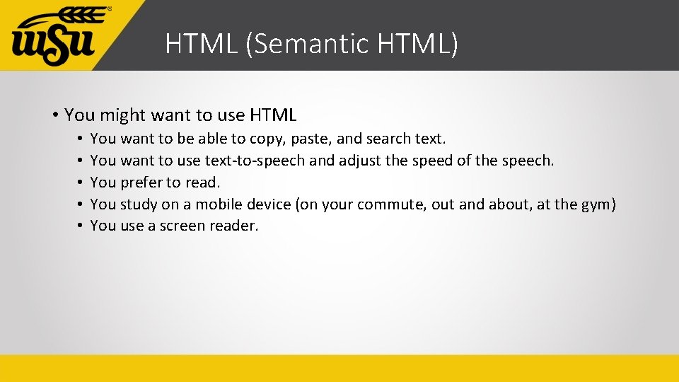 HTML (Semantic HTML) • You might want to use HTML • • • You