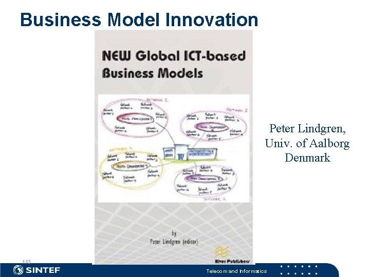 Business Model Innovation Peter Lindgren, Univ. of Aalborg Denmark 113 Telecom and Informatics