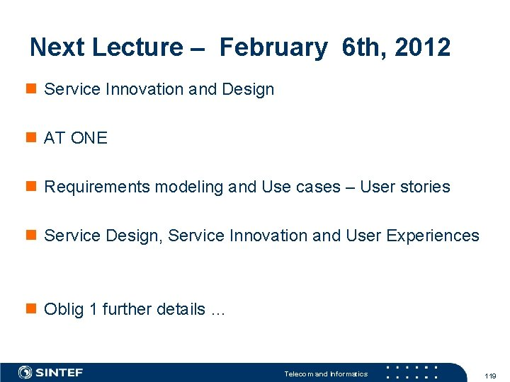 Next Lecture – February 6 th, 2012 Service Innovation and Design AT ONE Requirements