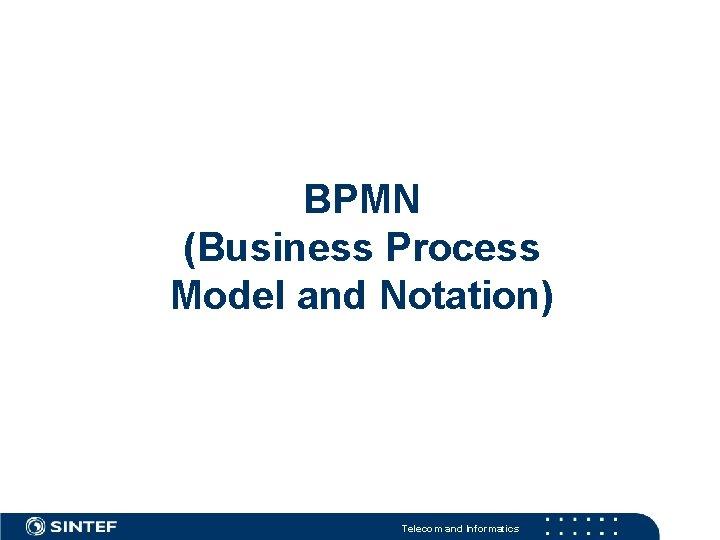 BPMN (Business Process Model and Notation) Telecom and Informatics