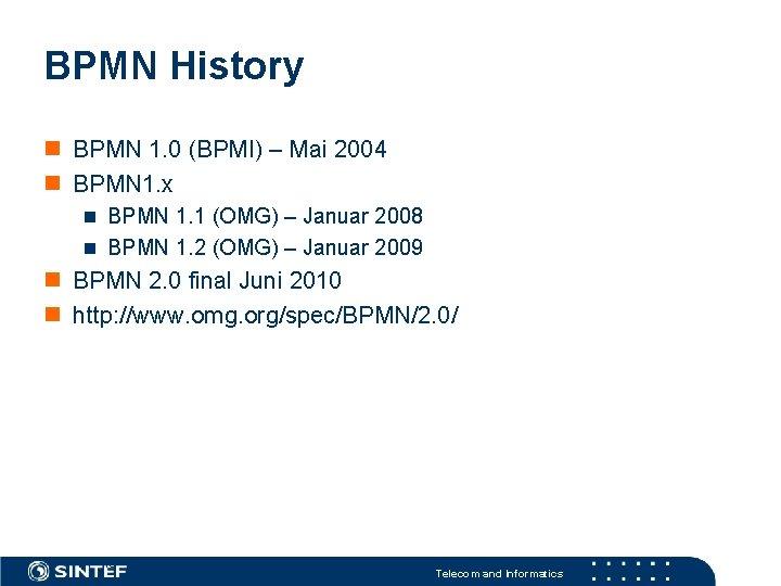 BPMN History BPMN 1. 0 (BPMI) – Mai 2004 BPMN 1. x BPMN 1.