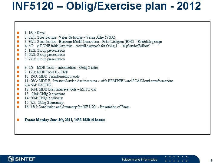 INF 5120 – Oblig/Exercise plan - 2012 1: 16/1: None 2: 23/1: Guest lecture: