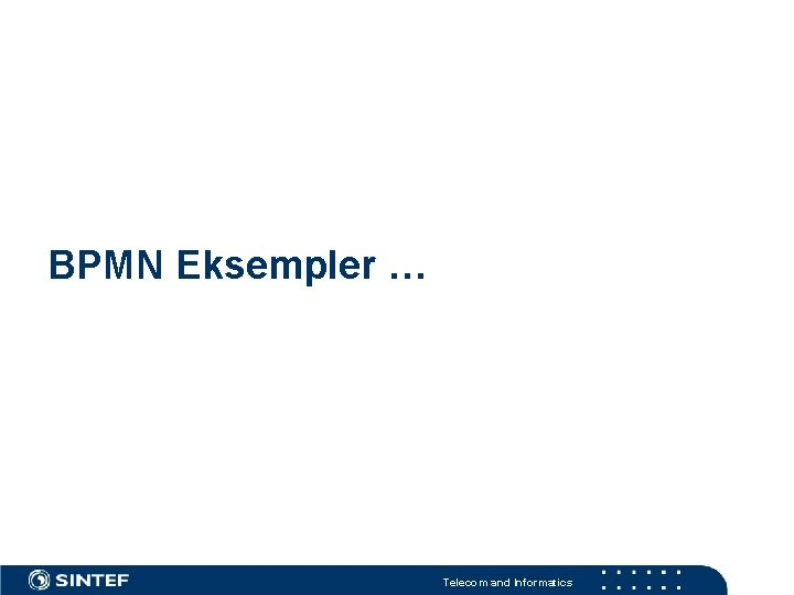 BPMN Eksempler … Telecom and Informatics
