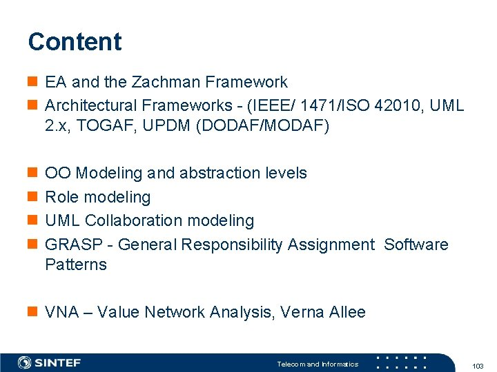 Content EA and the Zachman Framework Architectural Frameworks - (IEEE/ 1471/ISO 42010, UML 2.