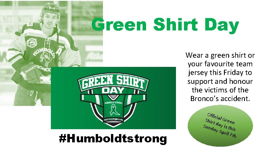 Green Shirt Day Wear a green shirt or your favourite team jersey this Friday