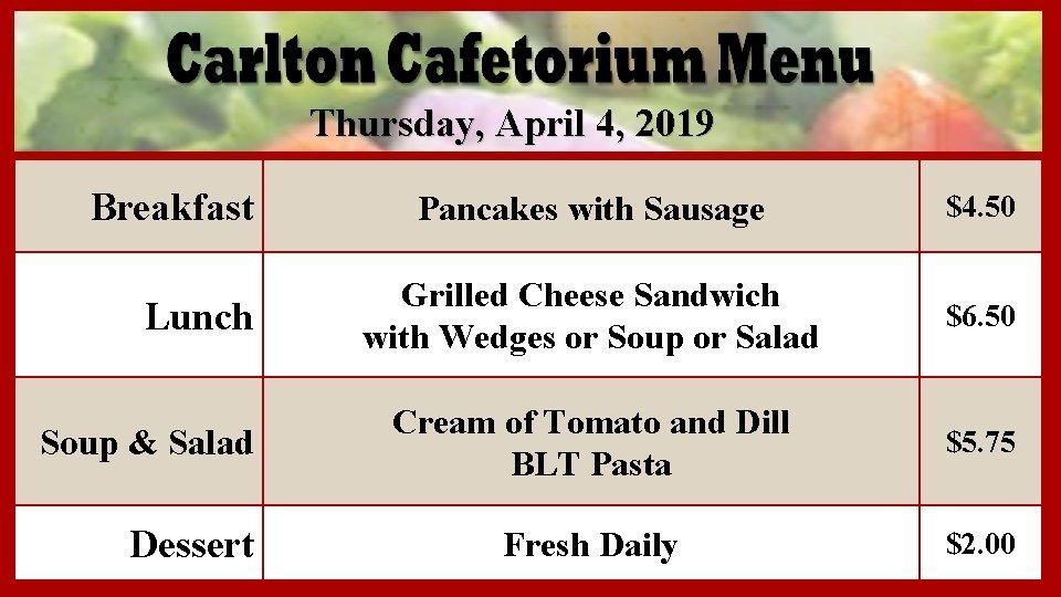 Thursday, April 4, 2019 Breakfast Lunch Soup & Salad Dessert Pancakes with Sausage $4.