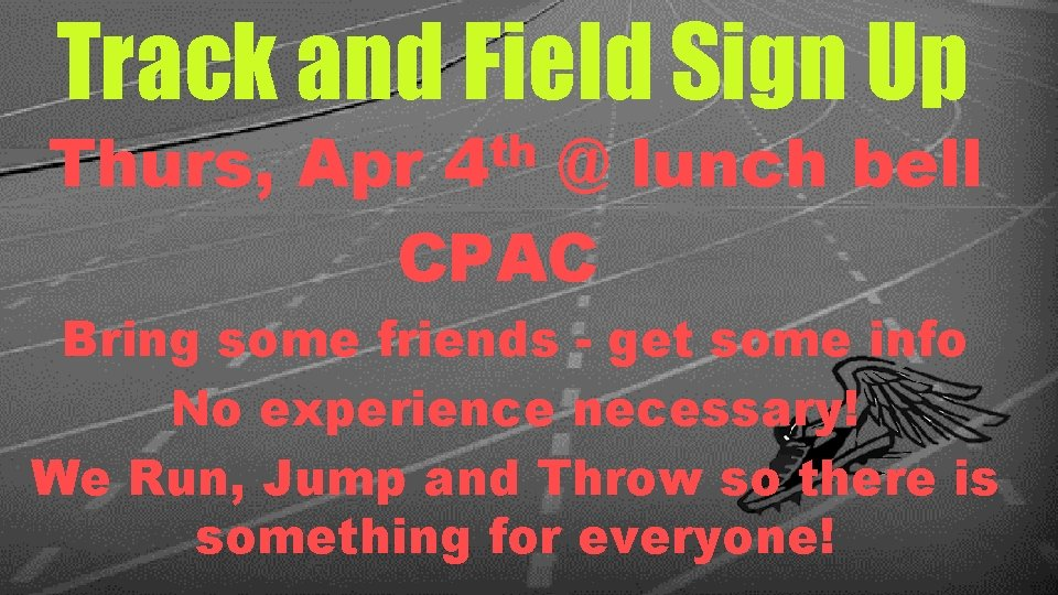 Track and Field Sign Up th 4 Thurs, Apr @ lunch bell CPAC Bring