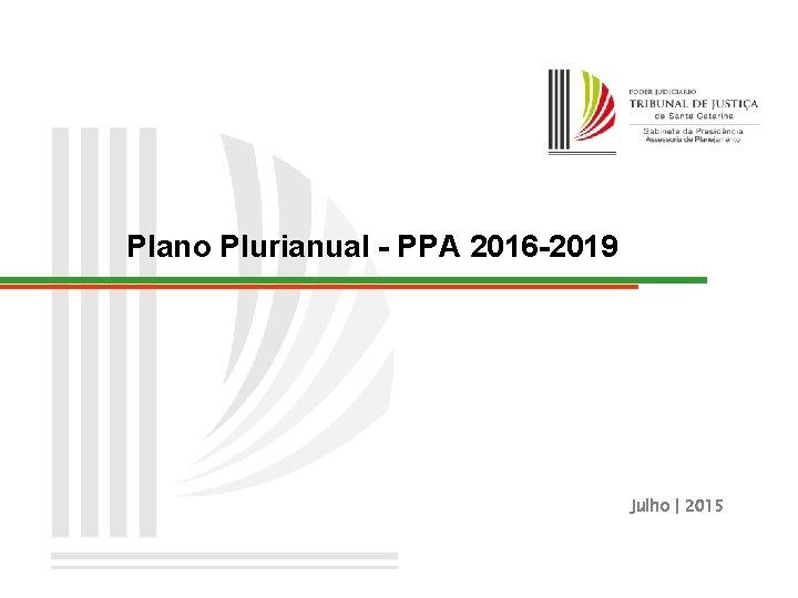 Plano Plurianual - PPA 2016 -2019 Julho   2015
