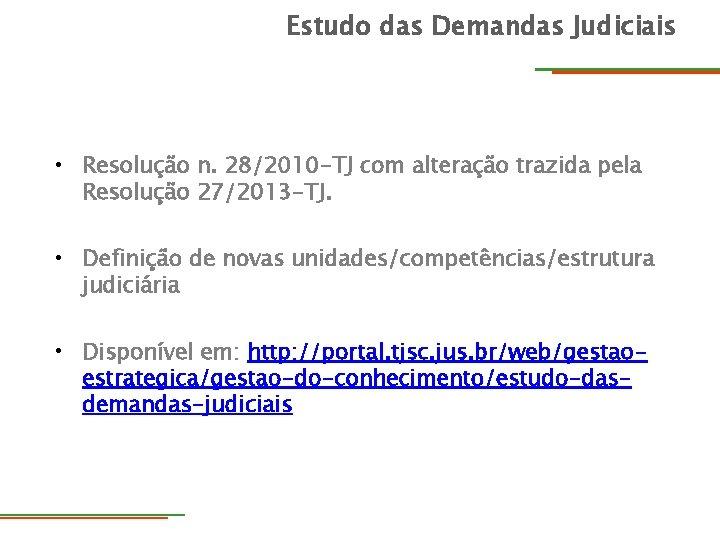 Estudo das Demandas Judiciais • Resolução n. 28/2010 -TJ com alteração trazida pela Resolução