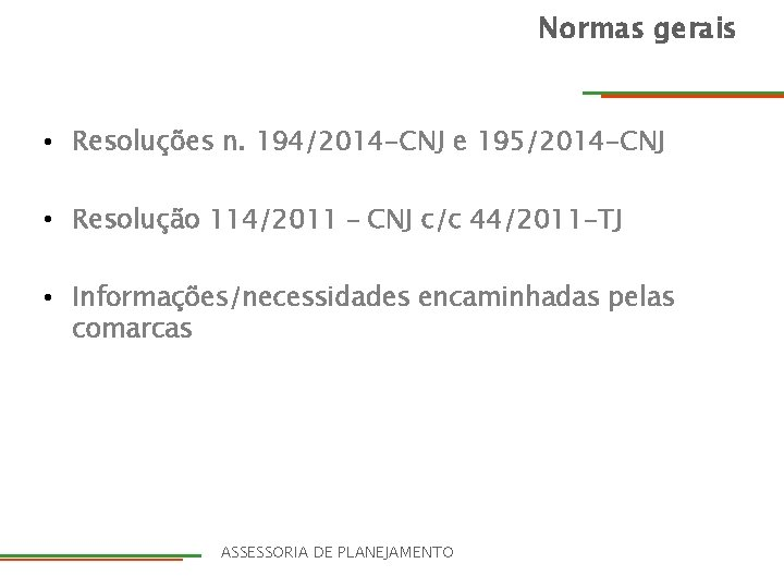 Normas gerais • Resoluções n. 194/2014 -CNJ e 195/2014 -CNJ • Resolução 114/2011 –